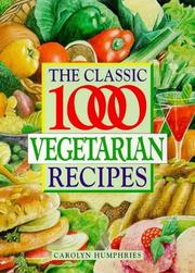 Cover of: The Classic 1000 Vegetarian Recipes (Classic 1000) | Carolyn Humphries