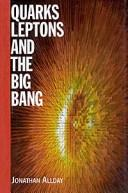 Quarks Leptons and the Big Bang by Jonathan Allday