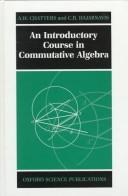 Cover of: An introductory course in commutative algebra | A. W. Chatters