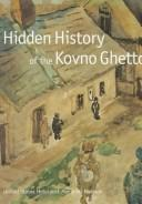Cover of: Hidden history of the Kovno Ghetto |