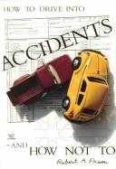 Cover of: How to drive into accidents and how not to | Robert A. Pease