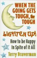 Cover of: When the going gets tough, the tough lighten up! | Terry Braverman