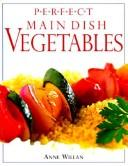 Cover of: Perfect main dish vegetables | Willan, Anne.