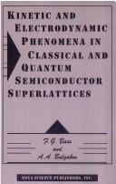 Cover of: Kinetic and electrodynamic phenomena in classical and quantum semiconductor superlattices | F. G. Bass