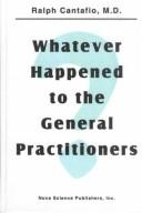 Cover of: Whatever happened to the general practitioners? | Ralph Cantafio
