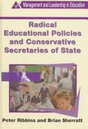 Cover of: Radical educational policies and Conservative secretaries of state