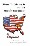 Cover of: How to make it in the music business