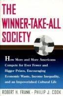 Cover of: The winner-take-all society: how more and more Americans compete for ever fewer and bigger prizes, encouraging economic waste, income inequality, and an impoverished cultural life