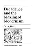 Cover of: Decadence and the making of modernism