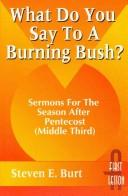 What do you say to a burning bush? by Steven E. Burt