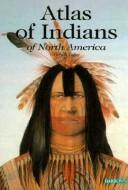 Cover of: Atlas of Indians of North America