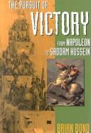 Cover of: The pursuit of victory: From Napoleon to Saddam Hussein