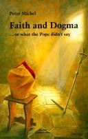 Cover of: Faith and dogma-- or, What the Pope didn't say | Peter Michel
