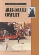 Cover of: Causes and consequences of the Arab-Israeli conflict | Ross, Stewart.