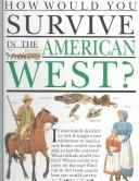 Cover of: How would you survive in the American West?