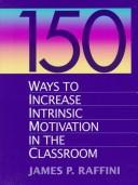 Cover of: 150 ways to increase intrinsic motivation in the classroom