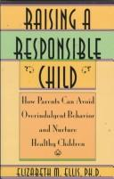 Cover of: Raising a responsible child | Elizabeth M. Ellis