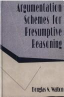 Cover of: Argumentation schemes for presumptive reasoning
