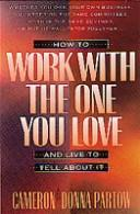 Cover of: How to work with the one you love--and live to tell about it