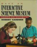 Cover of: Make an interactivescience museum: hands-on exhibits