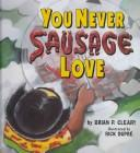 Cover of: You never sausage love