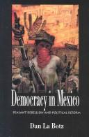 Cover of: Democracy in Mexico | Dan La Botz