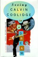 Cover of: Seeing Calvin Coolidge in a dream: A Novel