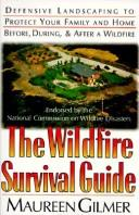 Cover of: The wildfire survival guide: defensive landscaping to protect your family and home