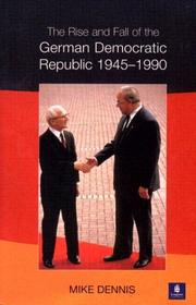 Cover of: The rise and fall of the German Democratic Republic, 1945-1990 | Mike Dennis