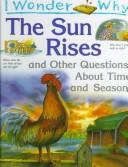 Cover of: I wonder why the sun rises and other questions about time and seasons