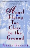 Cover of: Angel flying too close to the ground | Annie Garrett