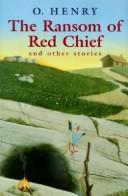 Cover of: The ransom of Red Chief and other stories