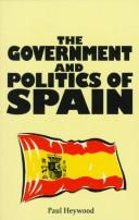 Cover of: The government and politics of Spain | Paul Heywood