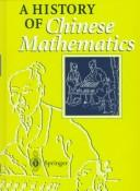 Cover of: A history of Chinese mathematics | Jean-Claude Martzloff