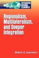 Cover of: Regionalism, multilateralism, and deeper integration