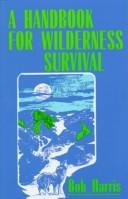 Cover of: A handbook for wilderness survival