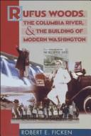 Cover of: Rufus Woods, the Columbia River & the building of modern Washington