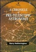 Cover of: A chronicle of pre-telescopic astronomy