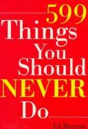 Cover of: 599 things you should never do
