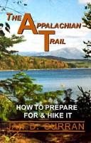 Cover of: The Appalachian Trail--how to prepare for and hike it