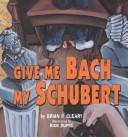 Cover of: Give me Bach my Schubert
