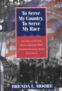 Cover of: To serve my country, to serve my race | Brenda L. Moore