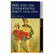 Peel and the Conservative Party, 1830-1850 by Paul Adelman