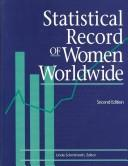 Cover of: Statistical record of women worldwide | Linda Schmittroth, editor.