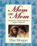 Cover of: Mom to Mom: moving from unspoken questions to quiet confidence