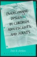 Cover of: Overcoming dyslexia in children, adolescents, and adults | Dale R. Jordan