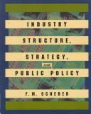 Cover of: Industry structure, strategy, and public policy | F. M. Scherer
