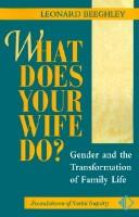Cover of: What does your wife do? | Leonard Beeghley