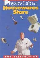 Cover of: Physics lab in a housewares store by Robert Friedhoffer