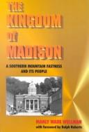 Cover of: The kingdom of Madison: a southern mountain fastness and its people